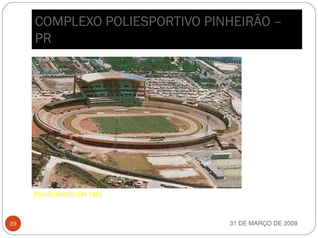 COMPLEXO POLIESPORTIVO PINHEIRÃO – PR