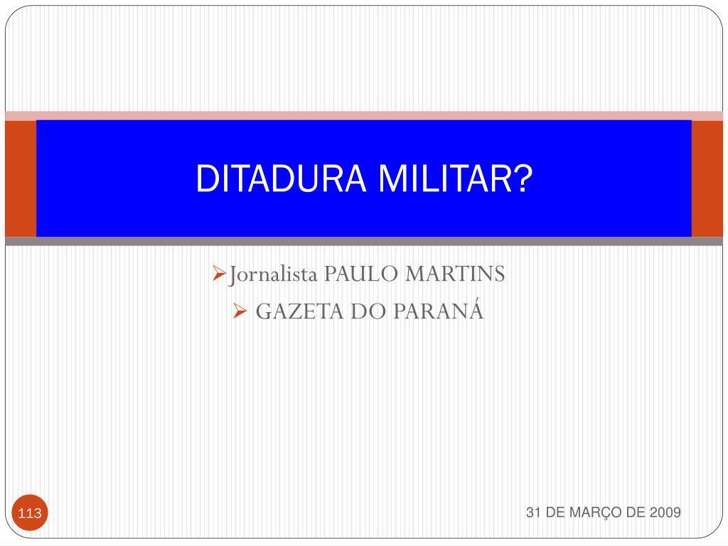 DITADURA MILITAR?