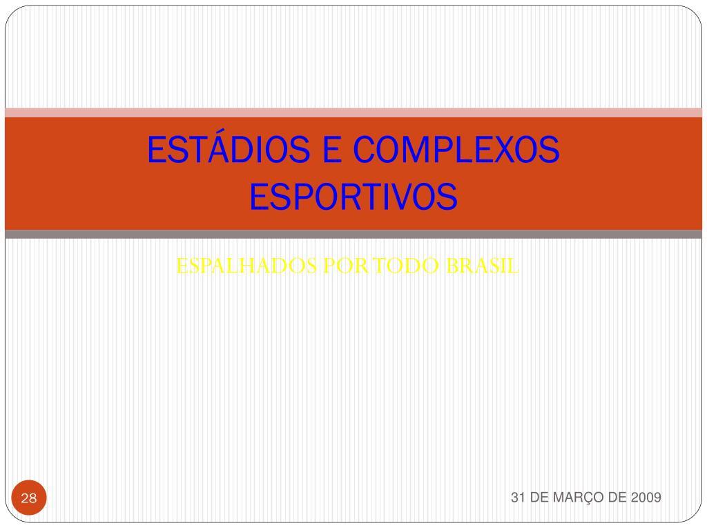 ESTÁDIOS E COMPLEXOS ESPORTIVOS