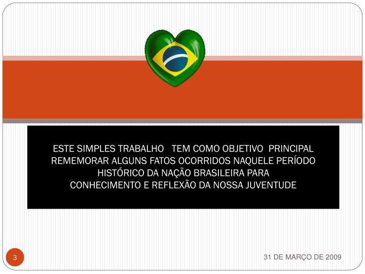 ESTE SIMPLES TRABALHO   TEM COMO OBJETIVO  PRINCIPAL REMEMORAR ALGUNS FATOS OCORRIDOS NAQUELE PERÍO...