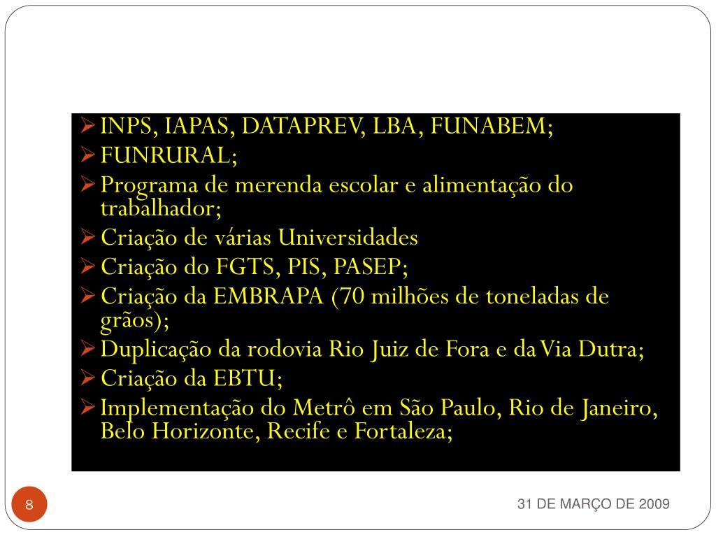 INPS, IAPAS, DATAPREV, LBA, FUNABEM;