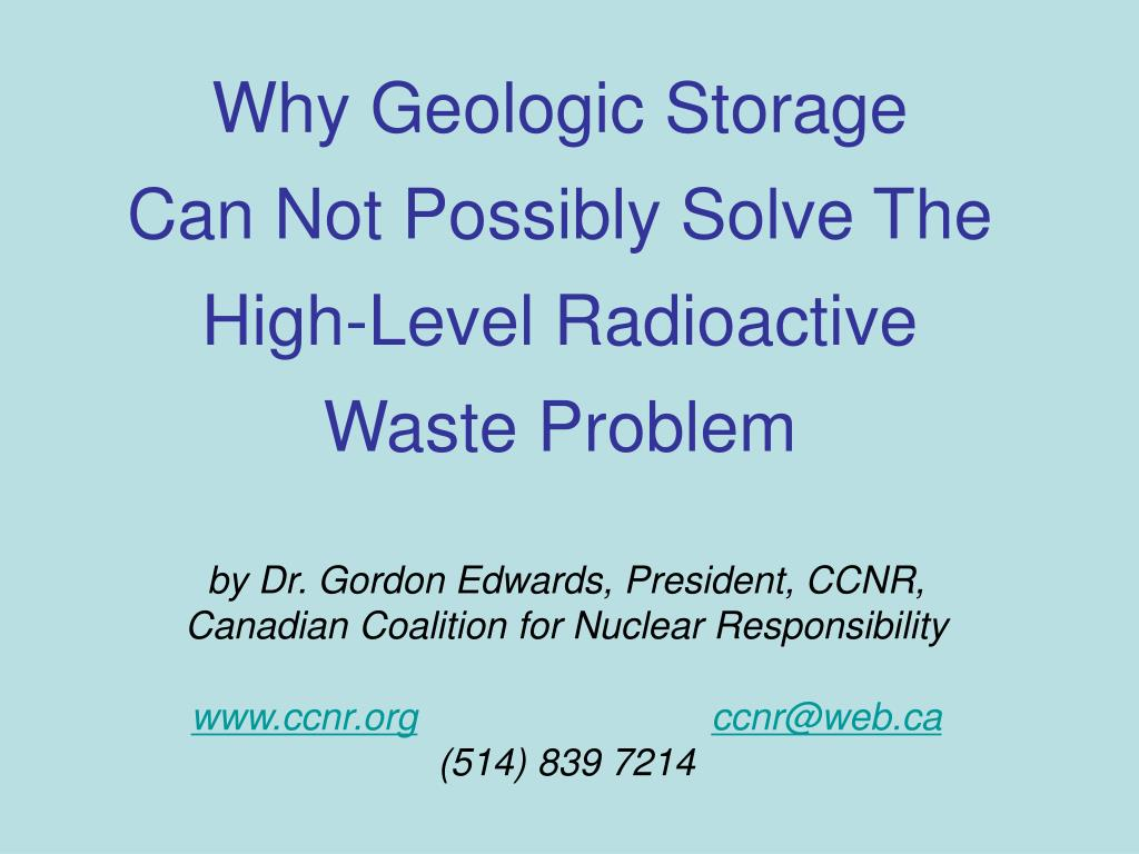 why geologic storage can not possibly solve the high level radioactive waste problem l.