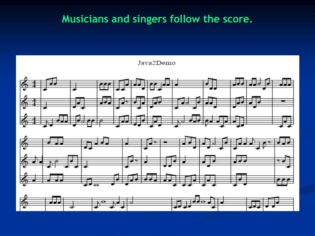 Musicians and singers follow the score.