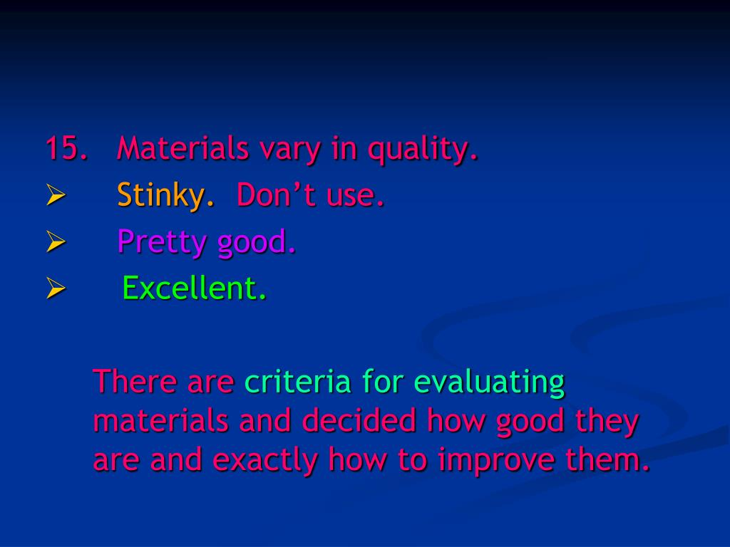 15.		Materials vary in quality.