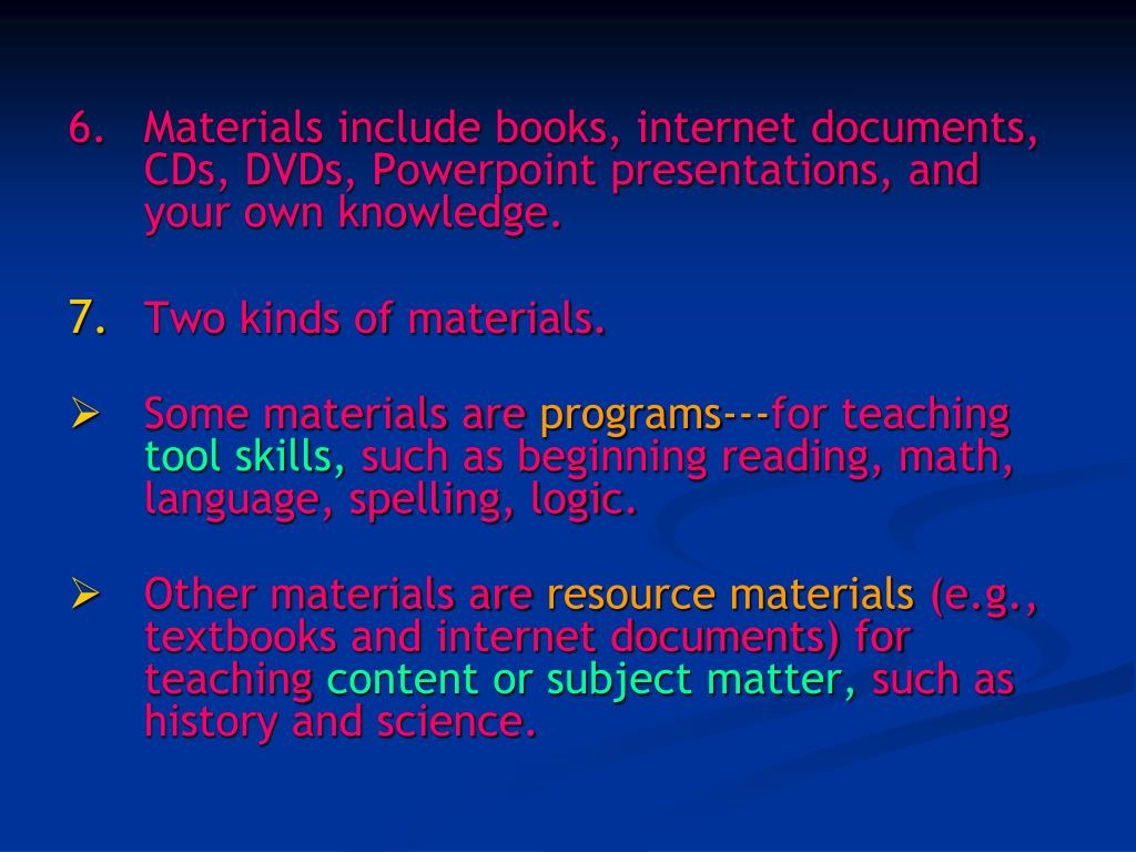 6.	Materials include books, internet documents, CDs, DVDs, Powerpoint presentations, and your own knowledge.