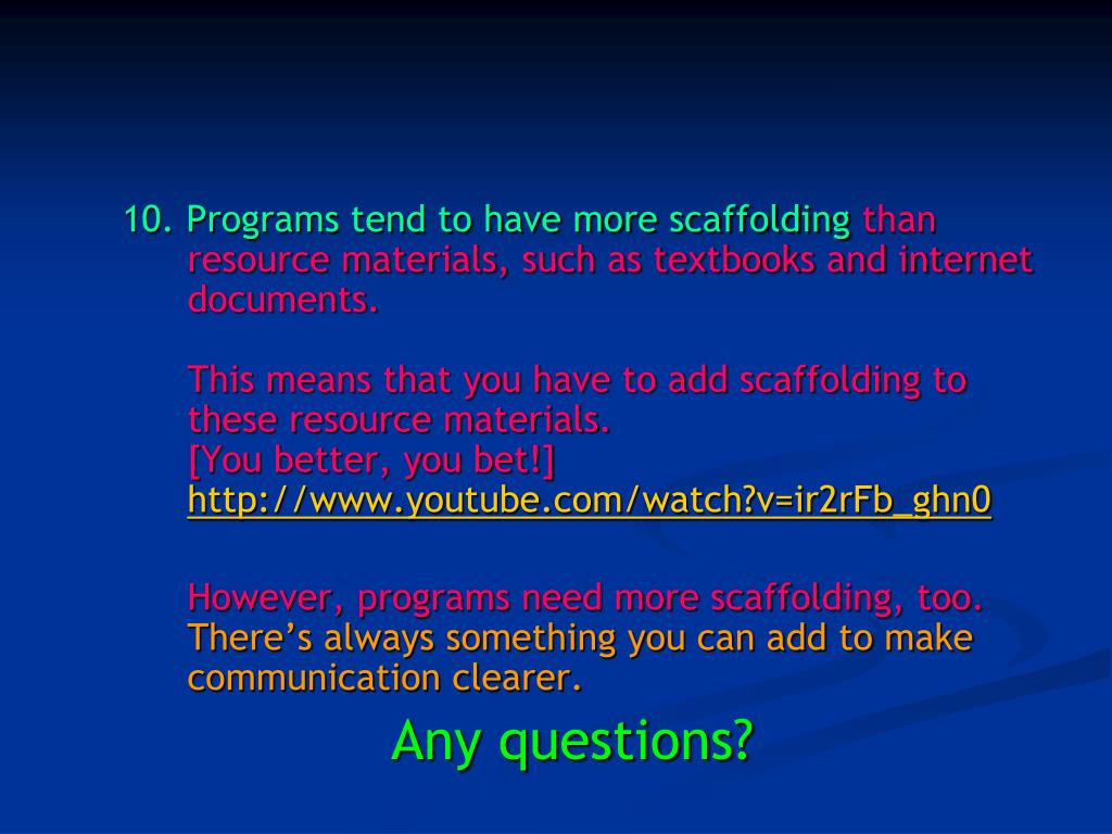 10. Programs tend to have more scaffolding