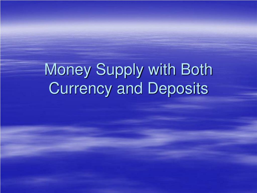Money Supply with Both Currency and Deposits