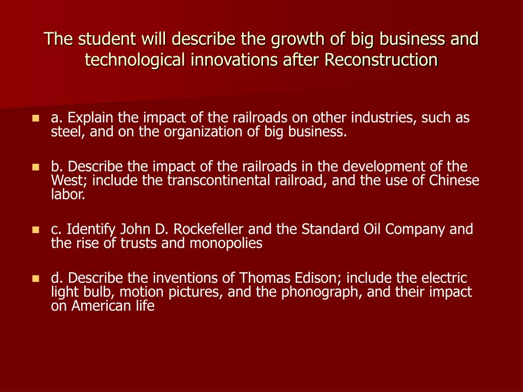 The student will describe the growth of big business and technological innovations after Reconstruction
