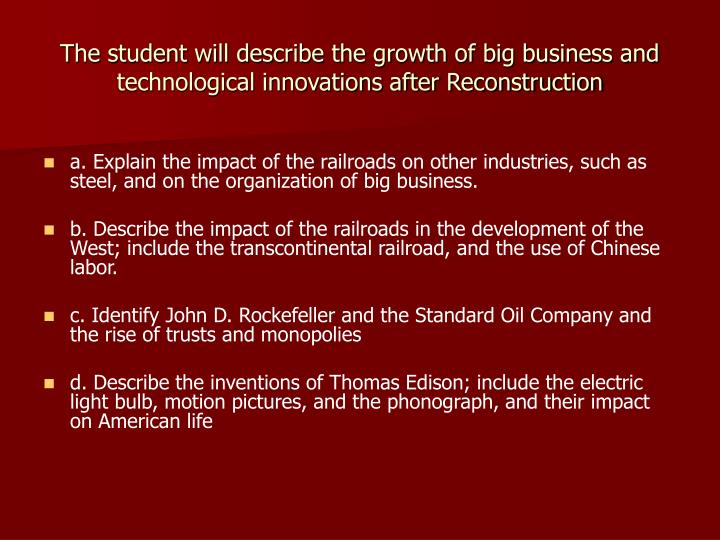 The student will describe the growth of big business and technological innovations after Reconstruct...