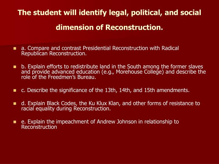The student will identify legal political and social dimension of reconstruction