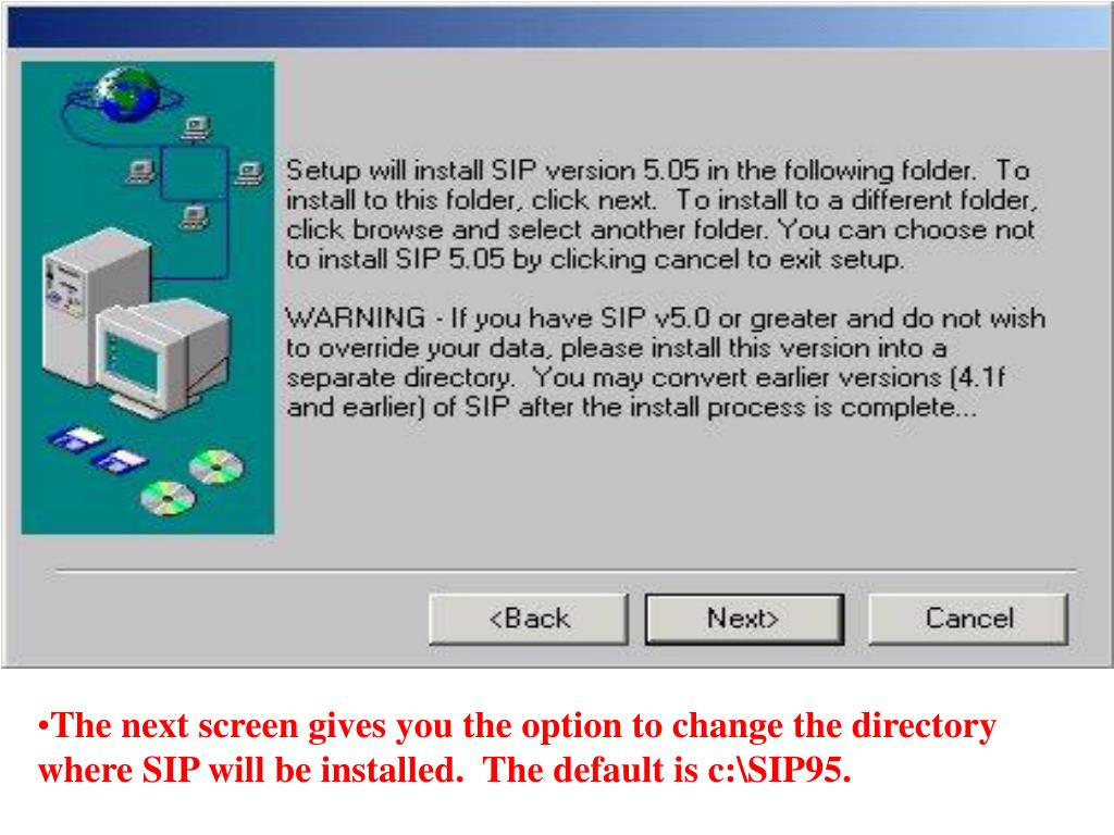 The next screen gives you the option to change the directory where SIP will be installed.  The default is c:\SIP95.