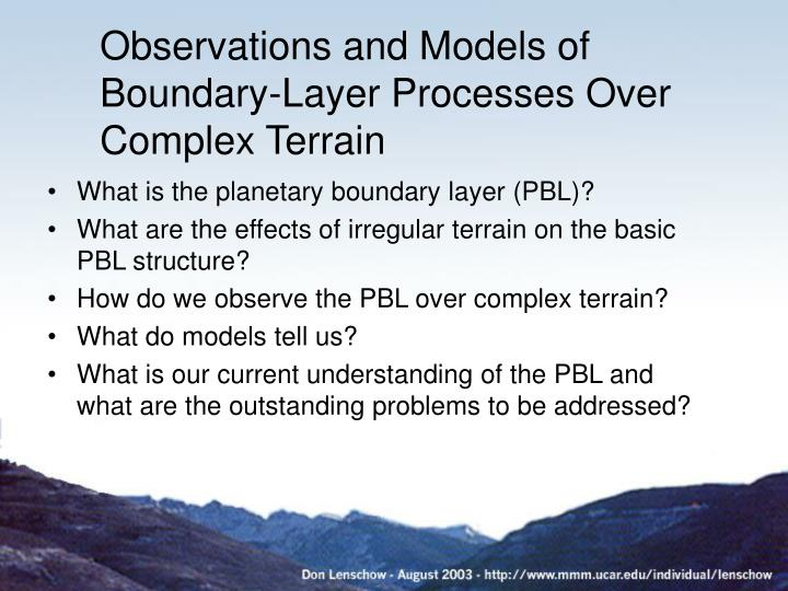 Observations and models of boundary layer processes over complex terrain