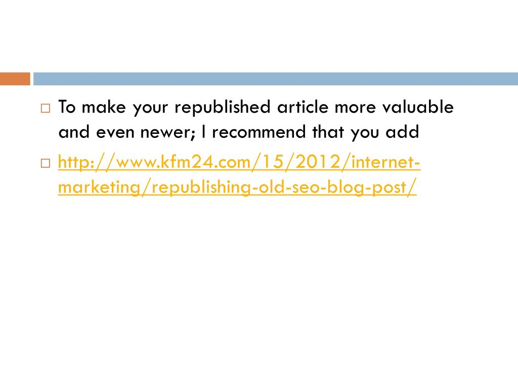 To make your republished article more valuable and even newer; I recommend that you