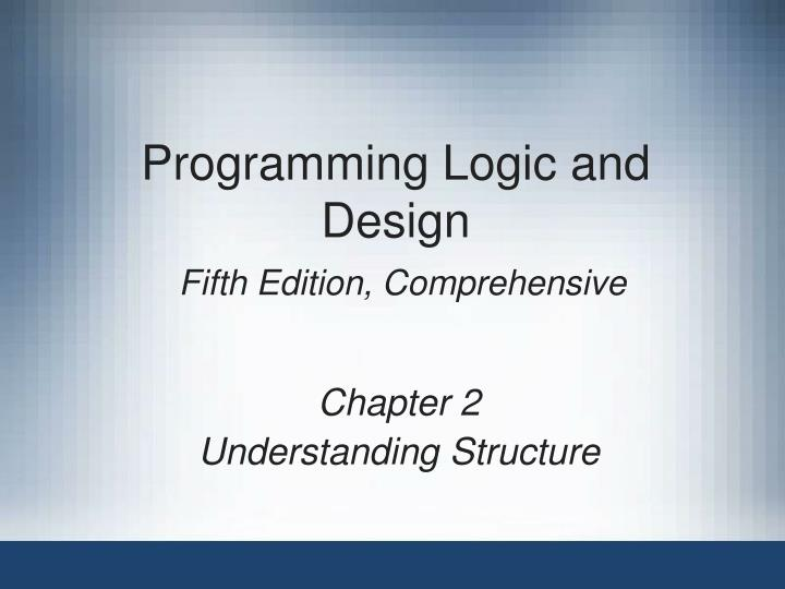 Programming logic and design fifth edition comprehensive