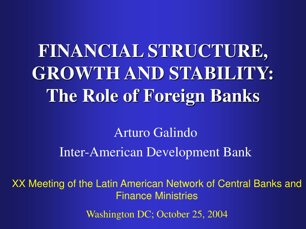 FINANCIAL STRUCTURE, GROWTH AND STABILITY: The Role of Foreign Banks