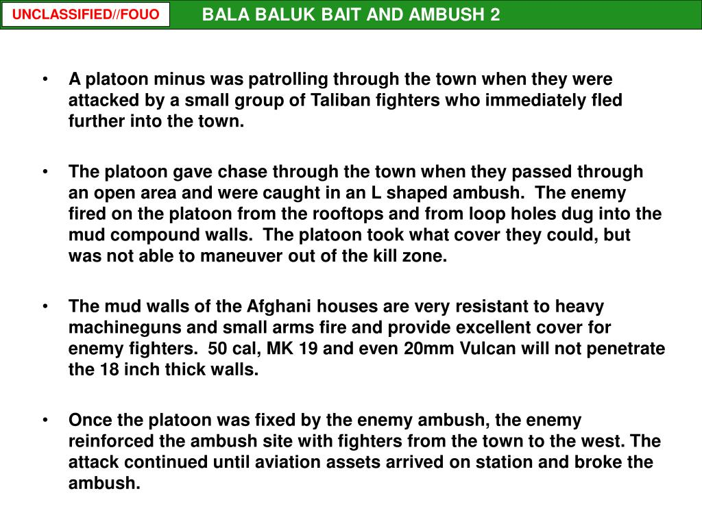 A platoon minus was patrolling through the town when they were attacked by a small group of Taliban fighters who immediately fled further into the town.