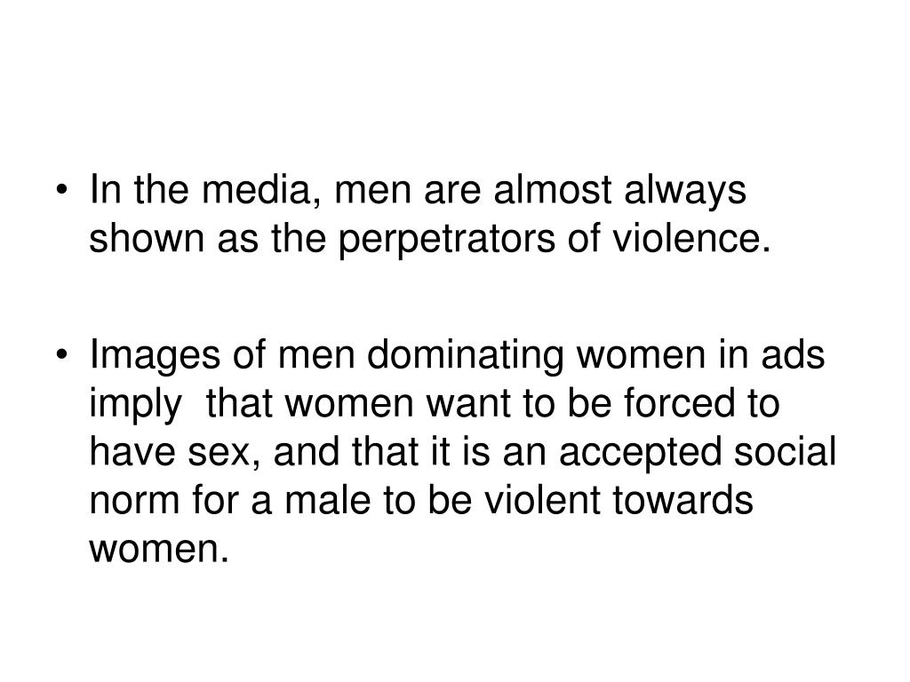 In the media, men are almost always shown as the perpetrators of violence.