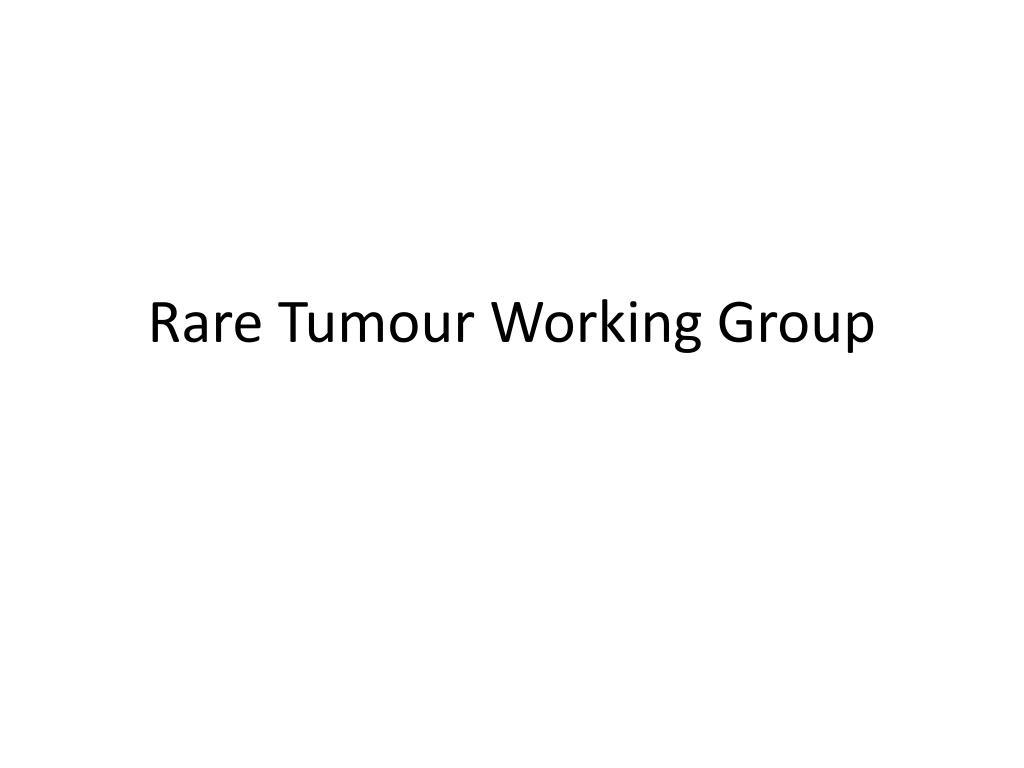 Rare Tumour Working Group