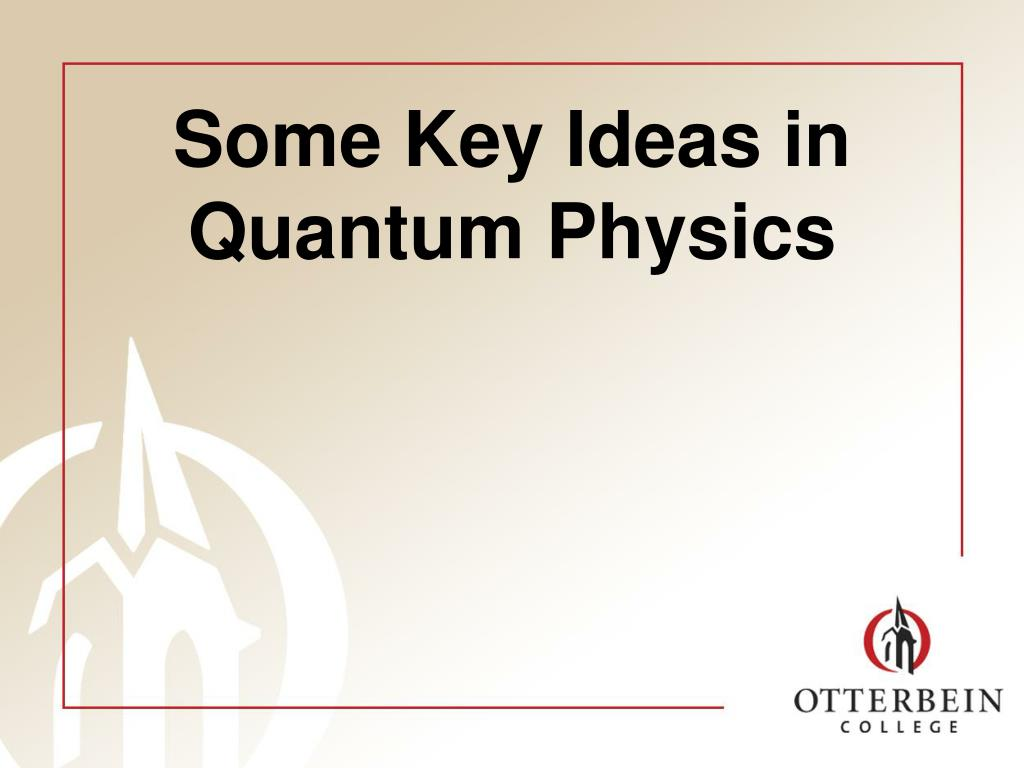 some key ideas in quantum physics l.