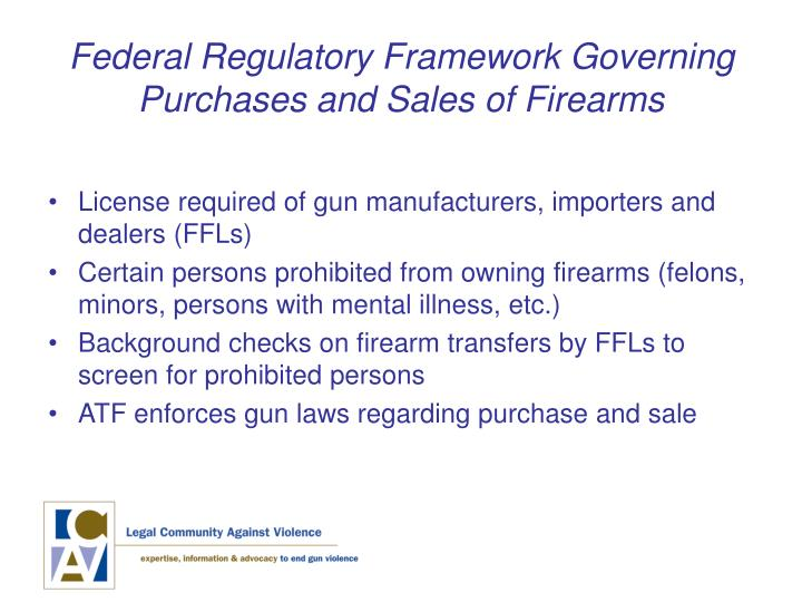 Federal regulatory framework governing purchases and sales of firearms