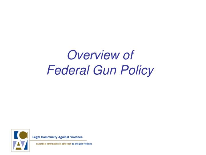 Overview of federal gun policy