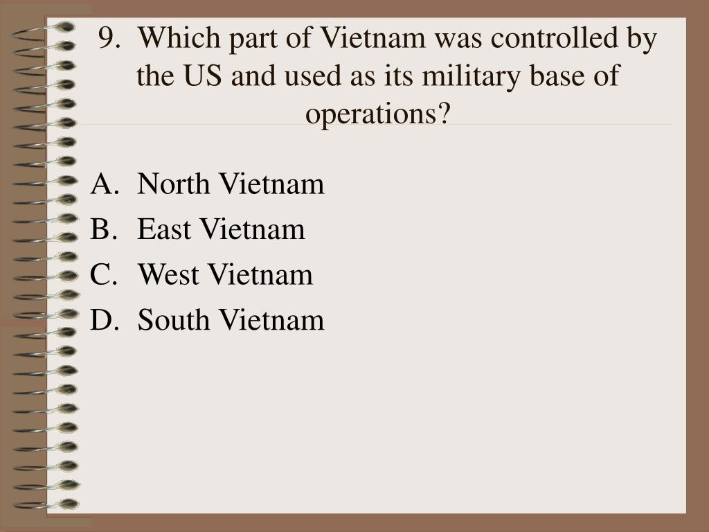 9.  Which part of Vietnam was controlled by the US and used as its military base of operations?