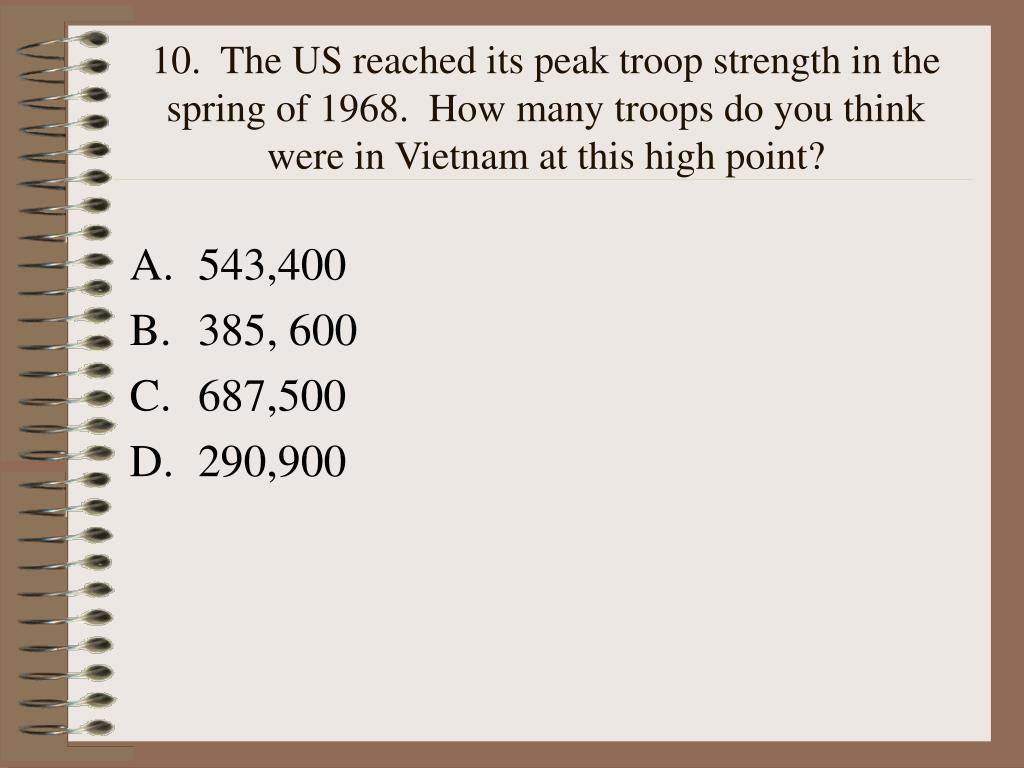 10.  The US reached its peak troop strength in the spring of 1968.  How many troops do you think were in Vietnam at this high point?