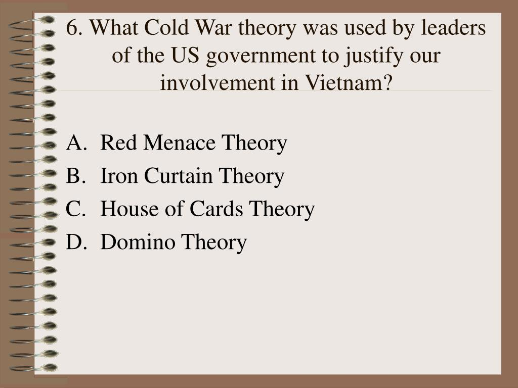 6. What Cold War theory was used by leaders of the US government to justify our involvement in Vietnam?