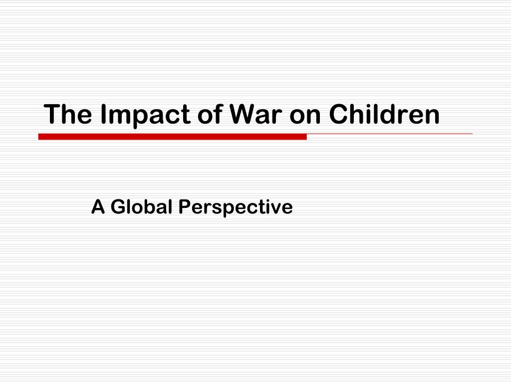 the impact of war on children l.