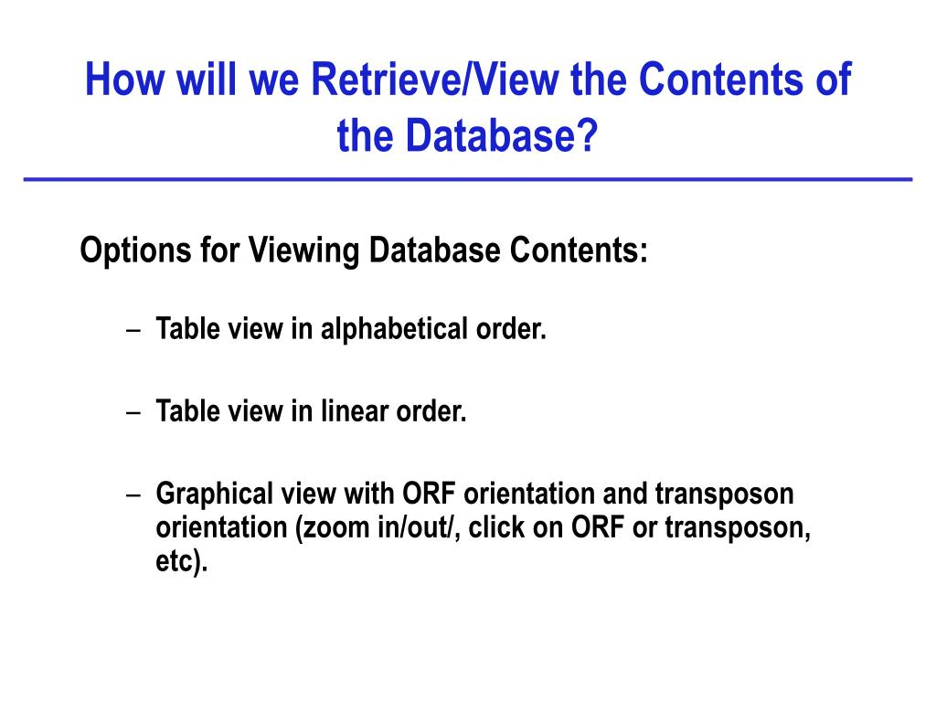 How will we Retrieve/View the Contents of the Database?