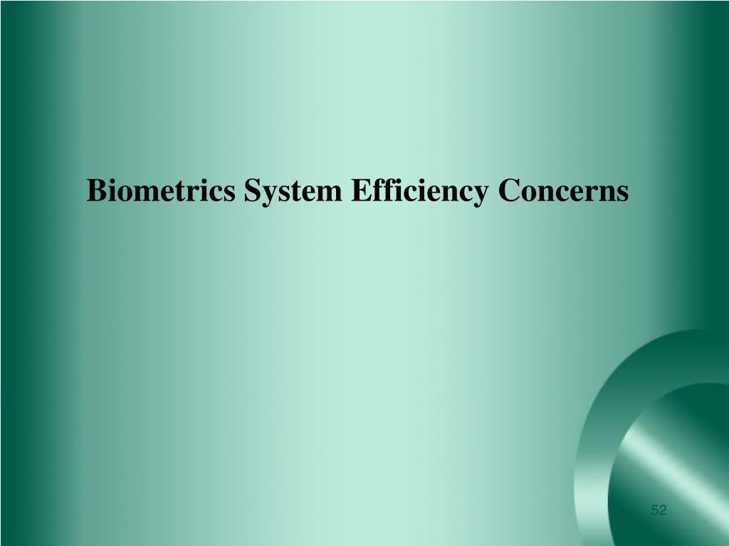 Biometrics System Efficiency Concerns