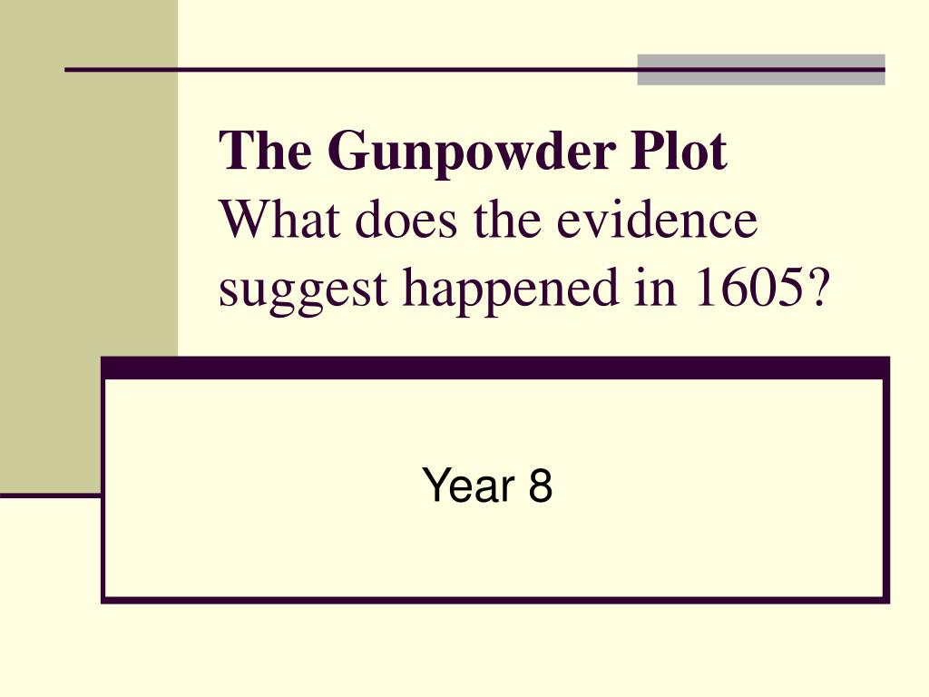 PPT - The Gunpowder Plot What does the evidence suggest happened in ...