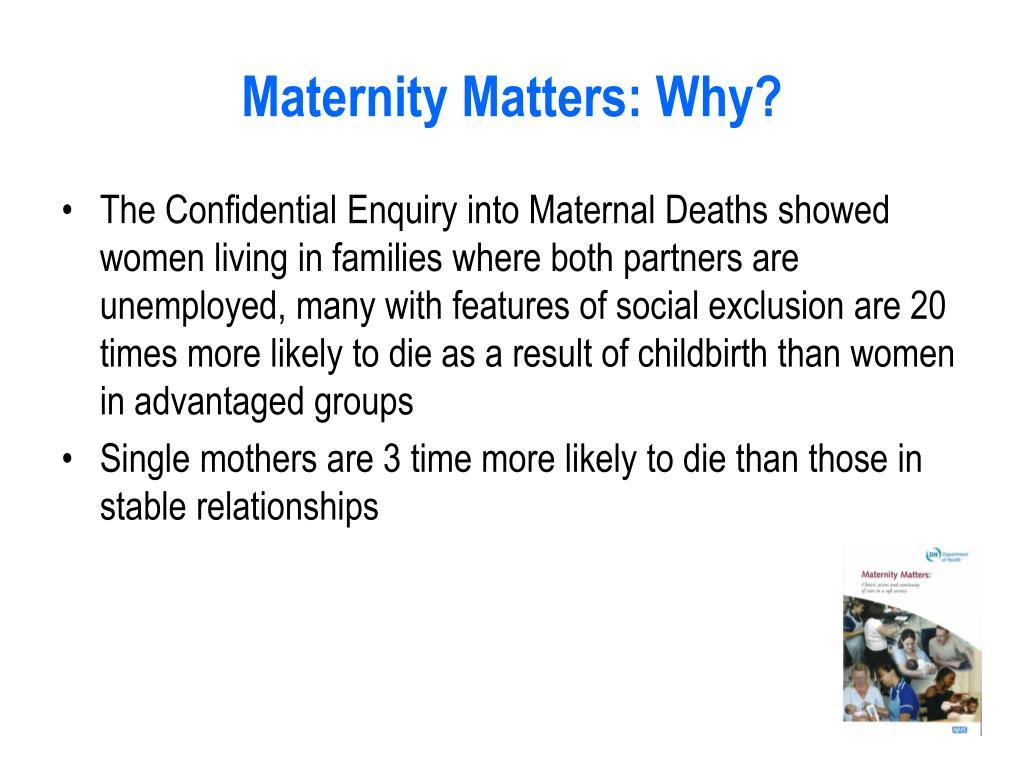 Maternity Matters: Why?