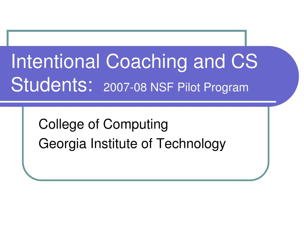 intentional coaching and cs students 2007 08 nsf pilot program l.