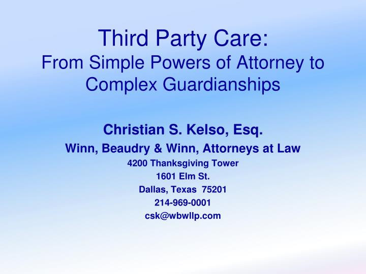 Third party care from simple powers of attorney to complex guardianships
