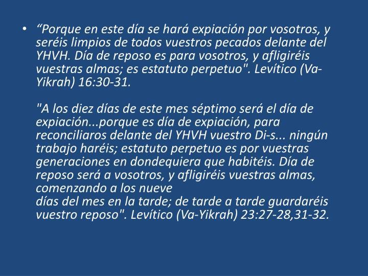 """""""Porque en este día se hará expiación por vosotros, y seréis limpios de todos vuestros pecados..."""