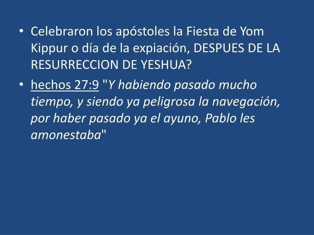 Celebraron los apóstoles la Fiesta de Yom Kippur o día de la expiación, DESPUES DE LA RESURRECCION DE YESHUA?