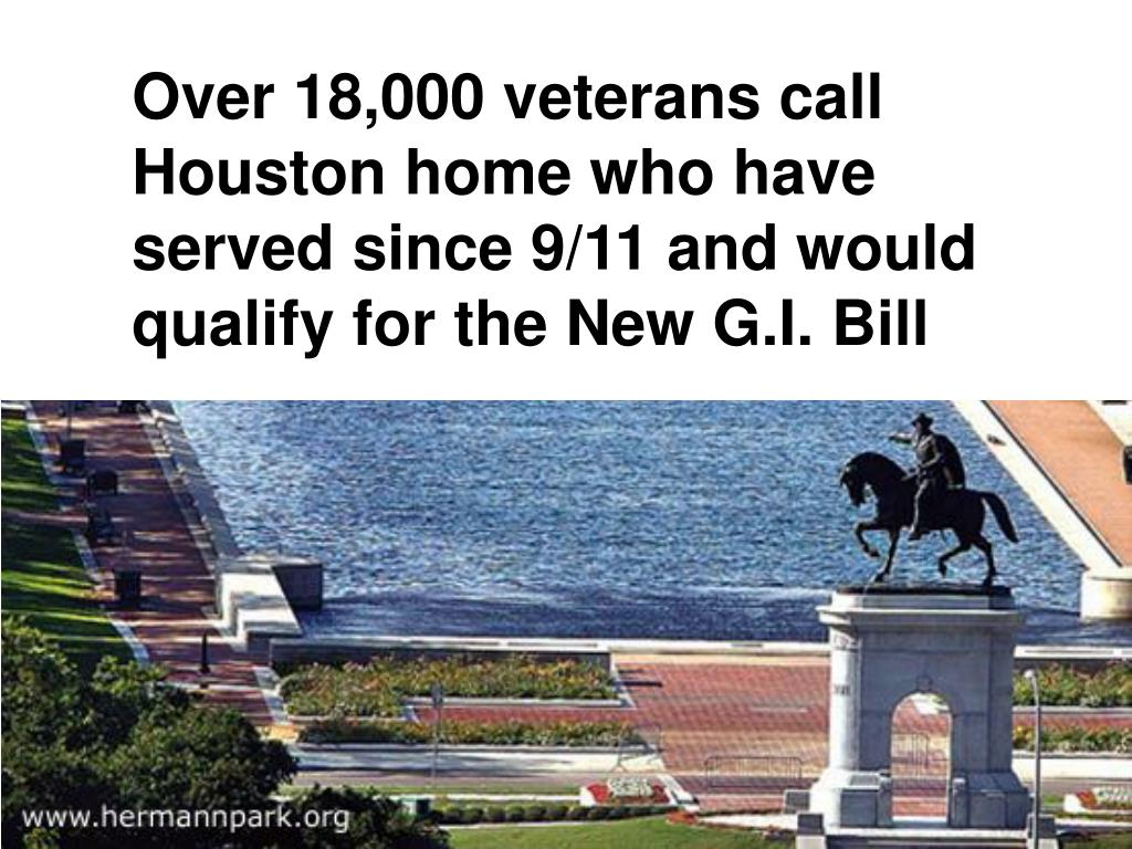 Over 18,000 veterans call Houston home who have served since 9/11 and would qualify for the New G.I. Bill