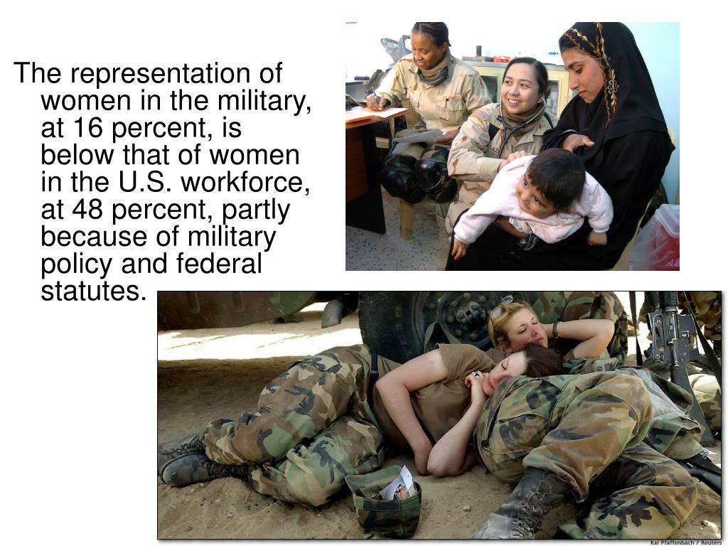 The representation of women in the military, at 16 percent, is below that of women in the U.S. workforce, at 48 percent, partly because of military policy and federal statutes.