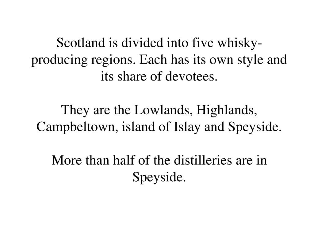 Scotland is divided into five whisky-producing regions. Each has its own style and its share of devotees.