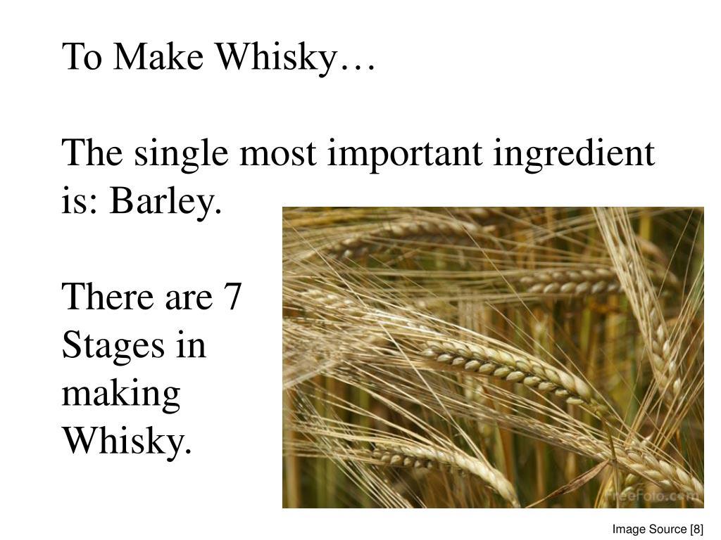 To Make Whisky…