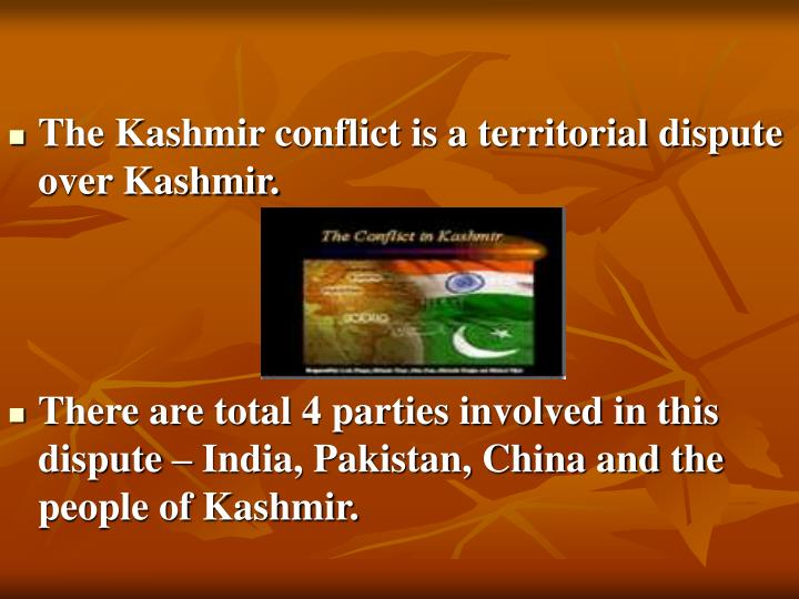The Kashmir conflict is a territorial dispute over Kashmir.