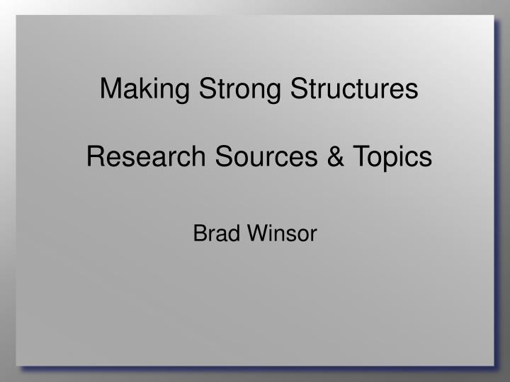 Making strong structures research sources topics