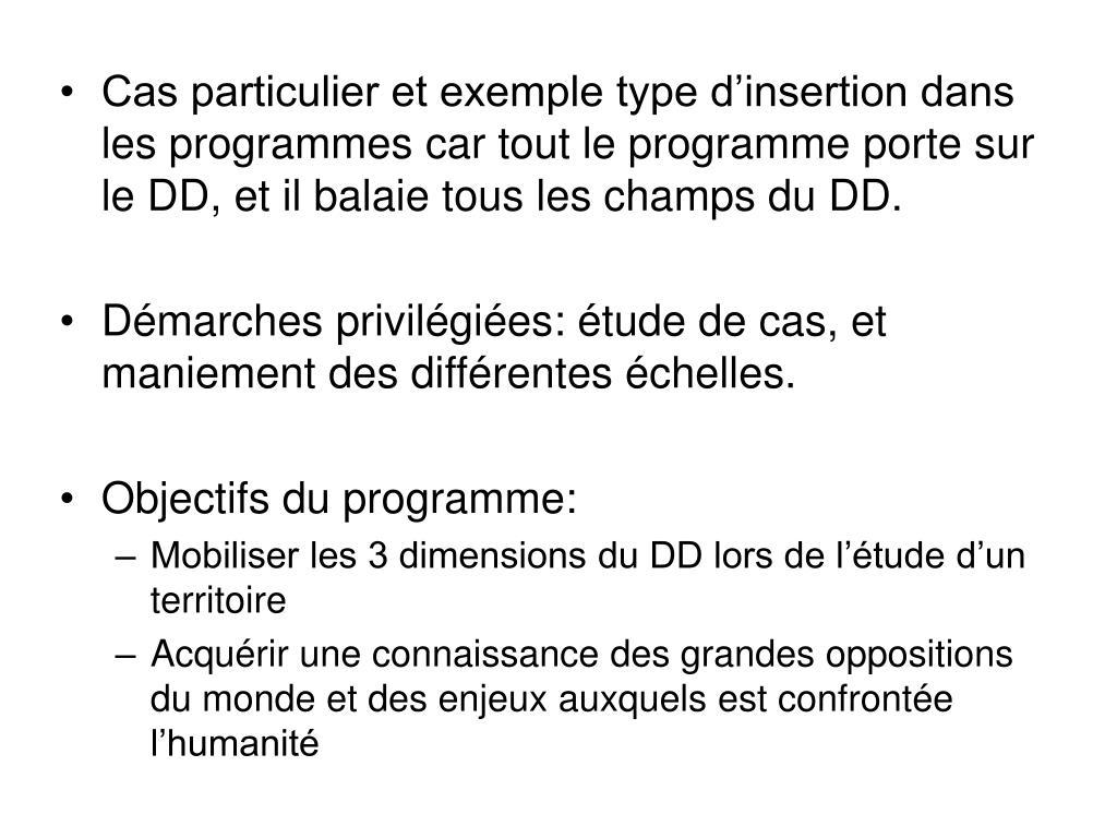 Cas particulier et exemple type d'insertion dans les programmes car tout le programme porte sur le DD, et il balaie tous les champs du DD.