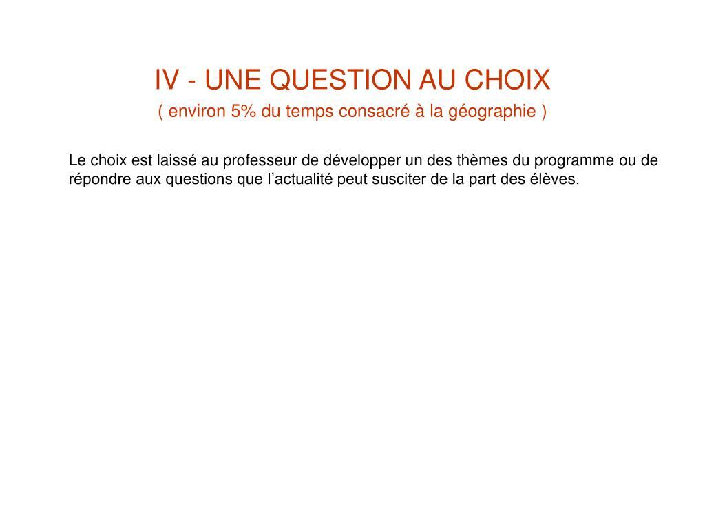 IV - UNE QUESTION AU CHOIX