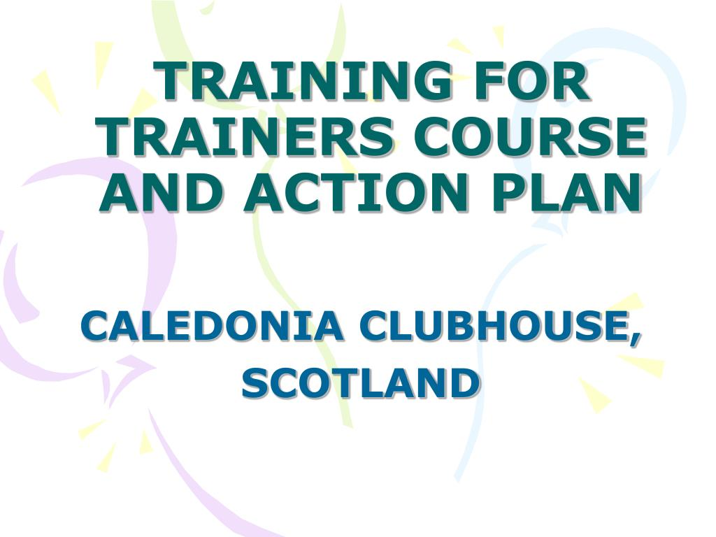 TRAINING FOR TRAINERS COURSE AND ACTION PLAN