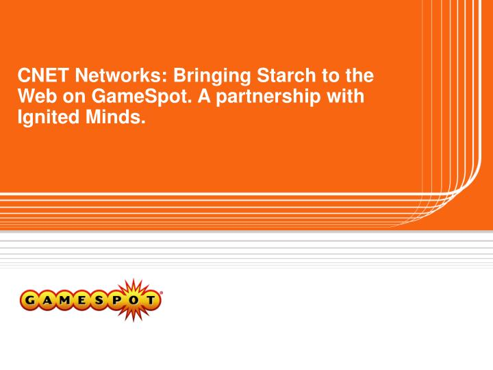 Cnet networks bringing starch to the web on gamespot a partnership with ignited minds