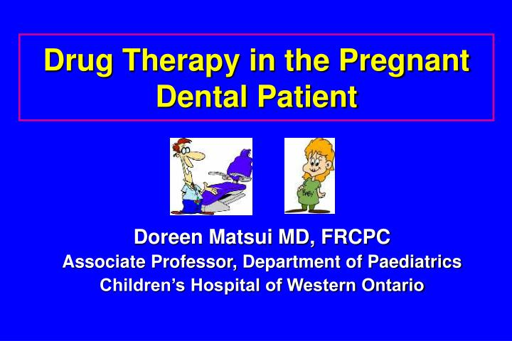 Drug therapy in the pregnant dental patient