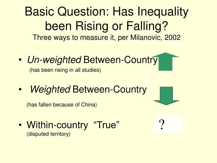 Basic question has inequality been rising or falling three ways to measure it per milanovic 2002