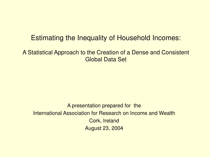 Estimating the Inequality of Household Incomes: